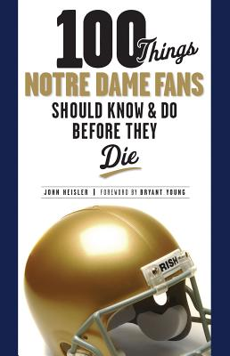 100-Things-Notre-Dame-Fans-Should-Know-Do-Before-They-Die-9781600782541